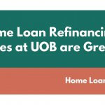 Home Loan Refinancing Rates at UOB are Great!