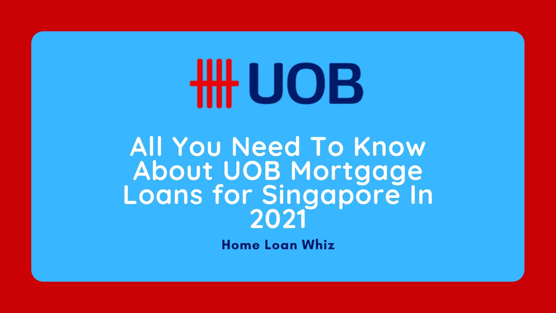 All You Need To Know About UOB Mortgage Loans for Singapore In 2021